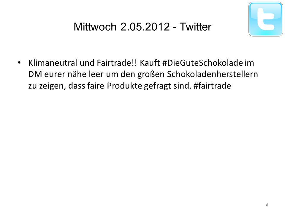 Mittwoch 2.05.2012 - Twitter Klimaneutral und Fairtrade!! Kauft #DieGuteSchokolade im DM eurer nähe leer um den großen Schokoladenherstellern zu zeige