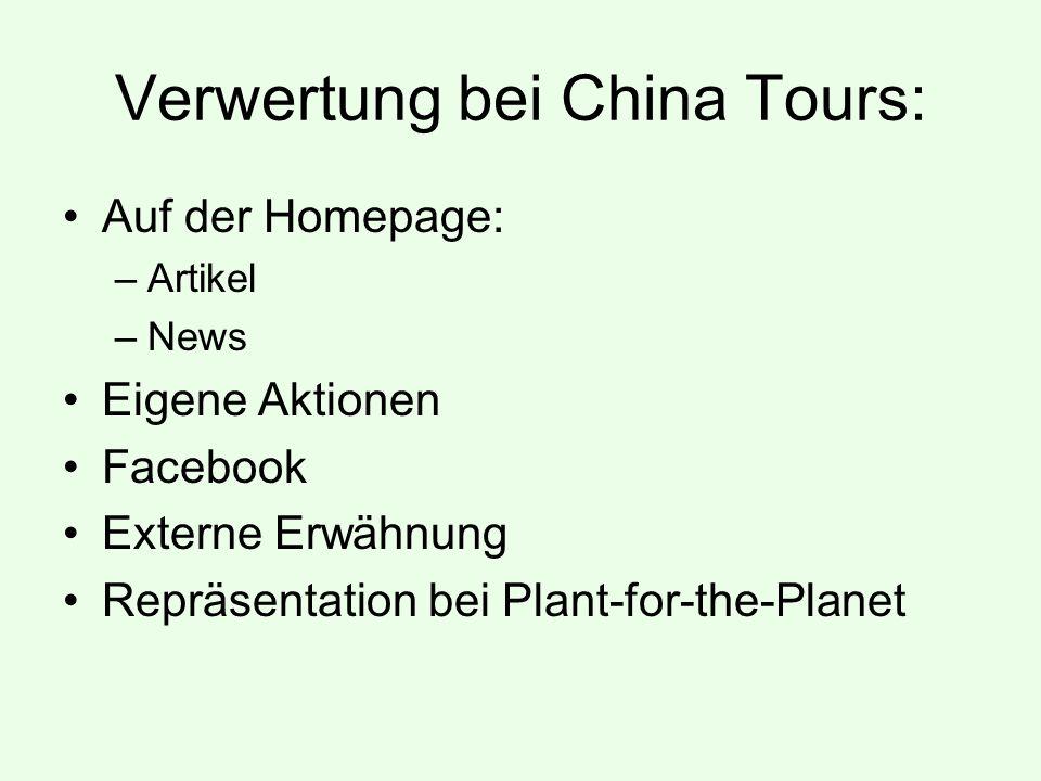 Verwertung bei China Tours: Auf der Homepage: –Artikel –News Eigene Aktionen Facebook Externe Erwähnung Repräsentation bei Plant-for-the-Planet