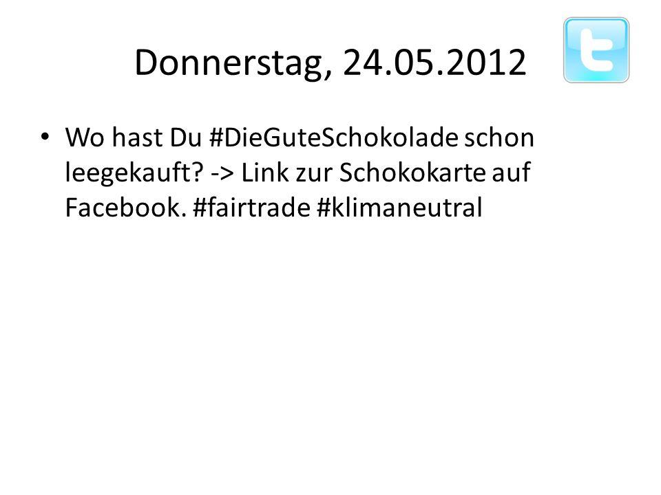 Donnerstag, 24.05.2012 Wo hast Du #DieGuteSchokolade schon leegekauft? -> Link zur Schokokarte auf Facebook. #fairtrade #klimaneutral