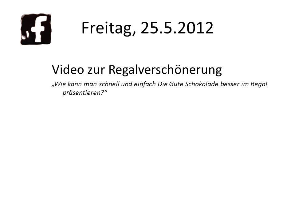Freitag, 25.5.2012 Video zur Regalverschönerung Wie kann man schnell und einfach Die Gute Schokolade besser im Regal präsentieren?