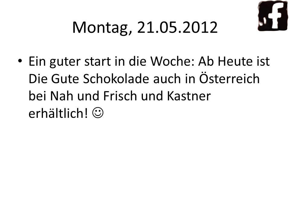 Montag, 21.05.2012 Ein guter start in die Woche: Ab Heute ist Die Gute Schokolade auch in Österreich bei Nah und Frisch und Kastner erhältlich!