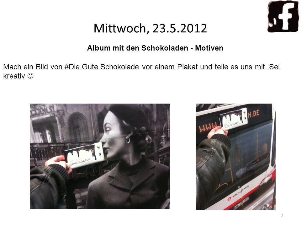 Mittwoch, 23.5.2012 7 Album mit den Schokoladen - Motiven Mach ein Bild von #Die.Gute.Schokolade vor einem Plakat und teile es uns mit. Sei kreativ