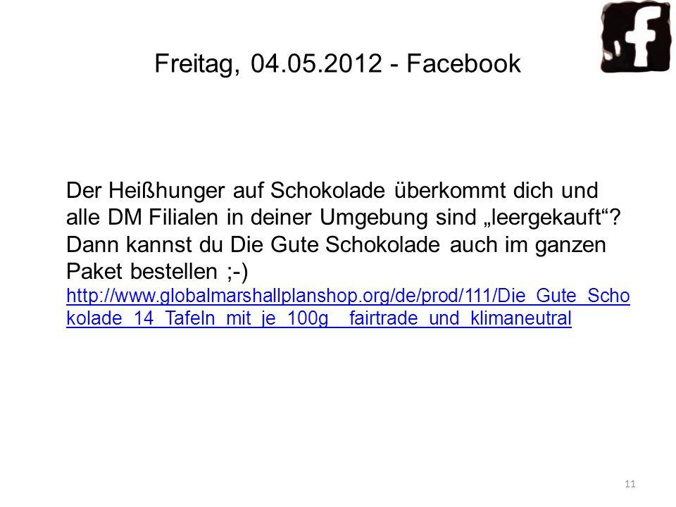 Freitag, 04.05.2012 - Facebook Der Heißhunger auf Schokolade überkommt dich und alle DM Filialen in deiner Umgebung sind leergekauft.