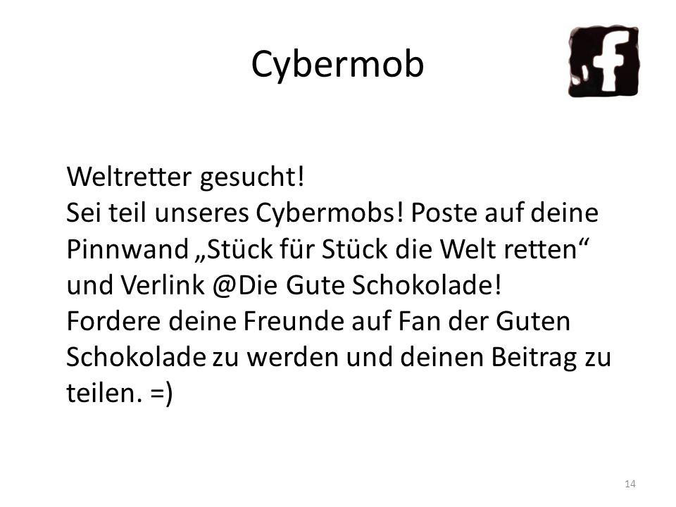 Cybermob Weltretter gesucht! Sei teil unseres Cybermobs! Poste auf deine Pinnwand Stück für Stück die Welt retten und Verlink @Die Gute Schokolade! Fo