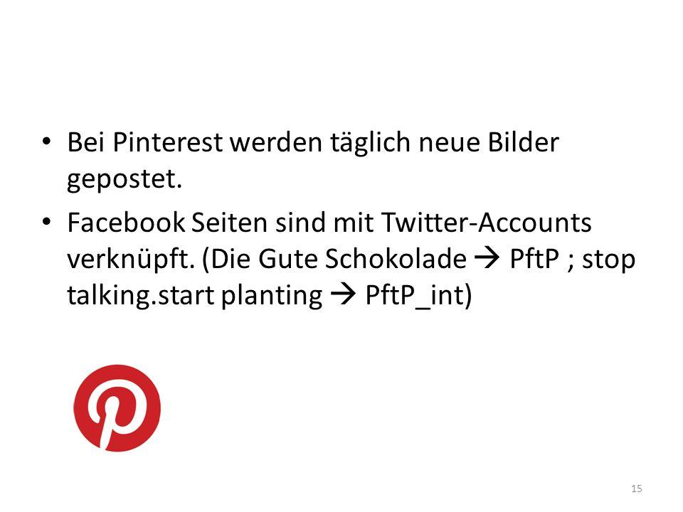 Bei Pinterest werden täglich neue Bilder gepostet. Facebook Seiten sind mit Twitter-Accounts verknüpft. (Die Gute Schokolade PftP ; stop talking.start
