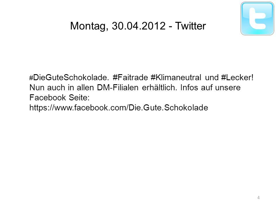 Montag, 30.04.2012 - Twitter # DieGuteSchokolade. #Faitrade #Klimaneutral und #Lecker! Nun auch in allen DM-Filialen erhältlich. Infos auf unsere Face