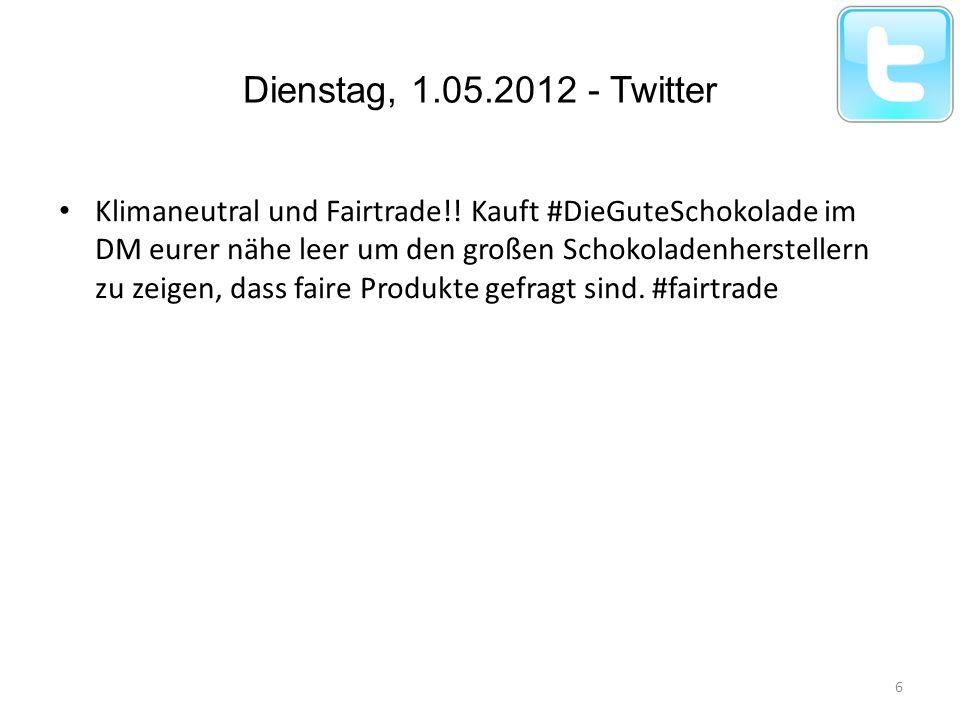 Dienstag, 1.05.2012 - Twitter Klimaneutral und Fairtrade!! Kauft #DieGuteSchokolade im DM eurer nähe leer um den großen Schokoladenherstellern zu zeig