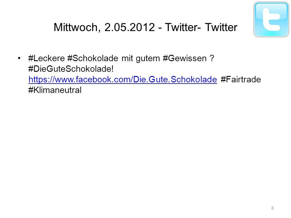 Mittwoch, 2.05.2012 - Twitter- Twitter #Leckere #Schokolade mit gutem #Gewissen ? #DieGuteSchokolade! https://www.facebook.com/Die.Gute.Schokolade #Fa