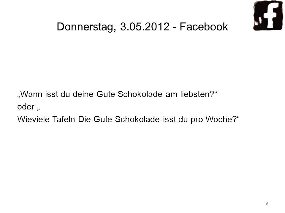 Donnerstag, 3.05.2012 - Facebook Wann isst du deine Gute Schokolade am liebsten? oder Wieviele Tafeln Die Gute Schokolade isst du pro Woche? 9