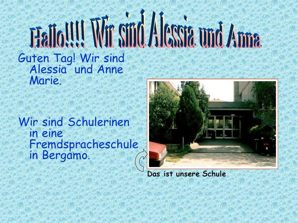 Guten Tag.Wir sind Alessia und Anne Marie.