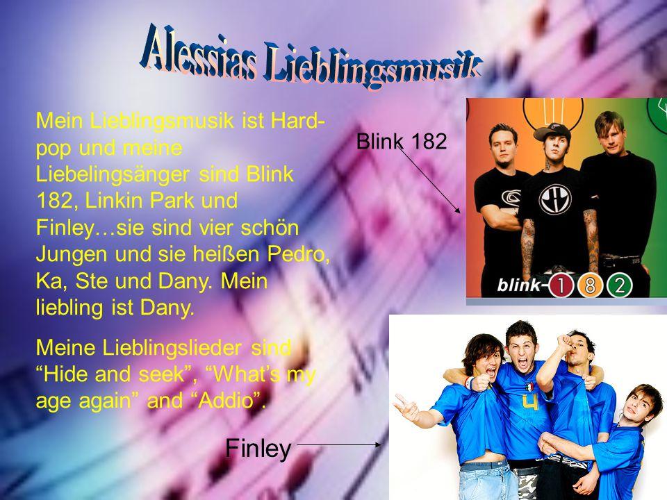Mein Lieblingsmusik ist Hard- pop und meine Liebelingsänger sind Blink 182, Linkin Park und Finley…sie sind vier schön Jungen und sie heißen Pedro, Ka, Ste und Dany.
