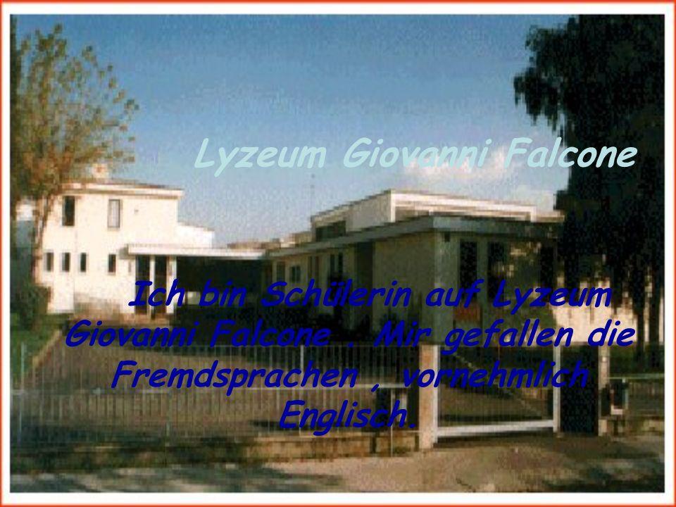 Lyzeum Giovanni Falcone Ich bin Schülerin auf Lyzeum Giovanni Falcone. Mir gefallen die Fremdsprachen, vornehmlich Englisch.