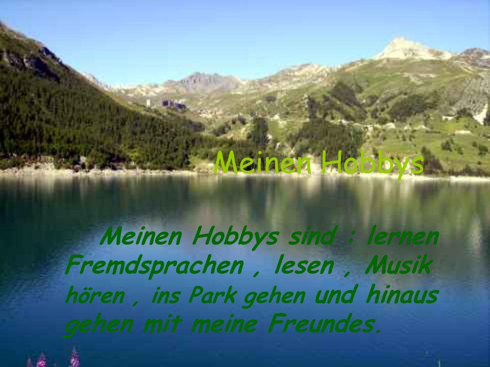 Meinen Hobbys Meinen Hobbys sind : lernen Fremdsprachen, lesen, Musik hören, ins Park gehen und hinaus gehen mit meine Freundes.