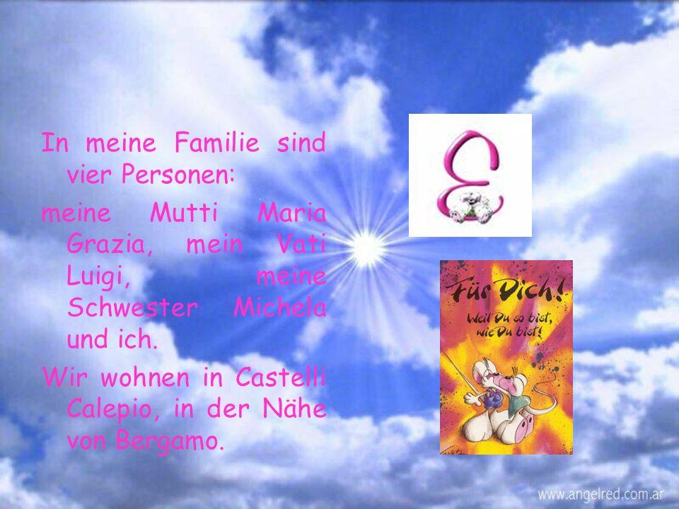 In meine Familie sind vier Personen: meine Mutti Maria Grazia, mein Vati Luigi, meine Schwester Michela und ich.