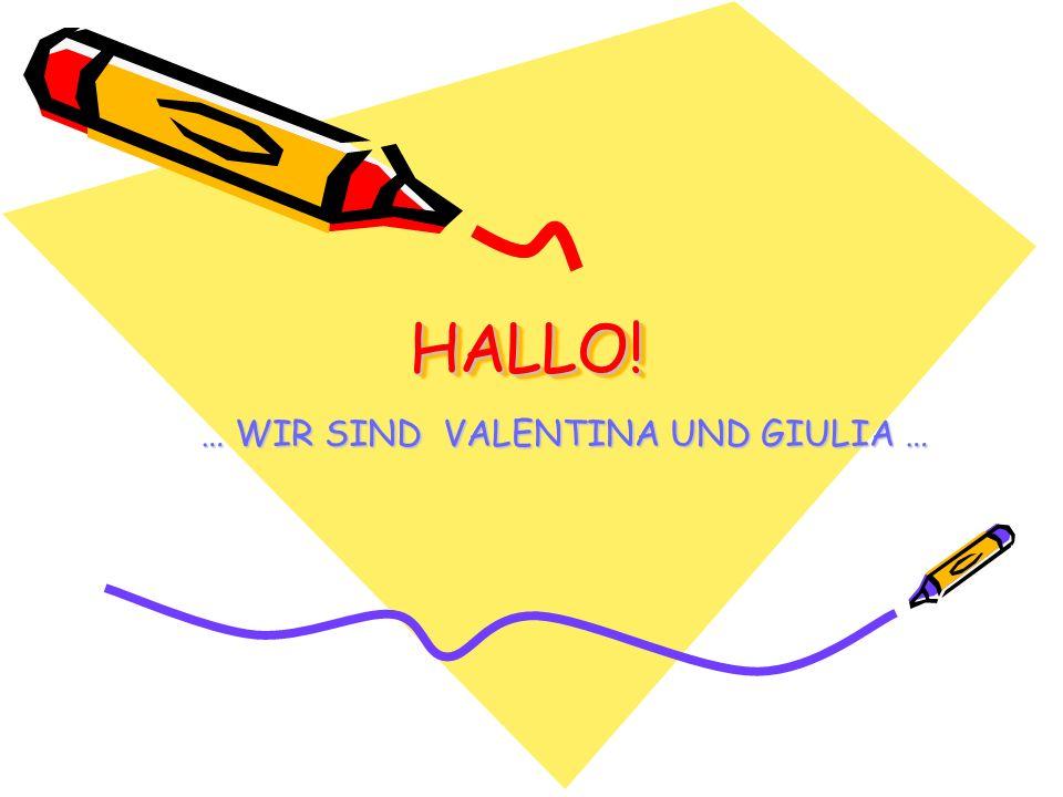 HALLO! HALLO! … WIR SIND VALENTINA UND GIULIA …