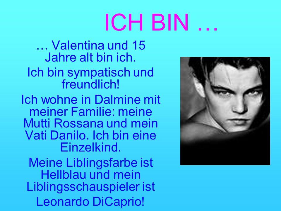 ICH BIN … … Valentina und 15 Jahre alt bin ich. Ich bin sympatisch und freundlich.