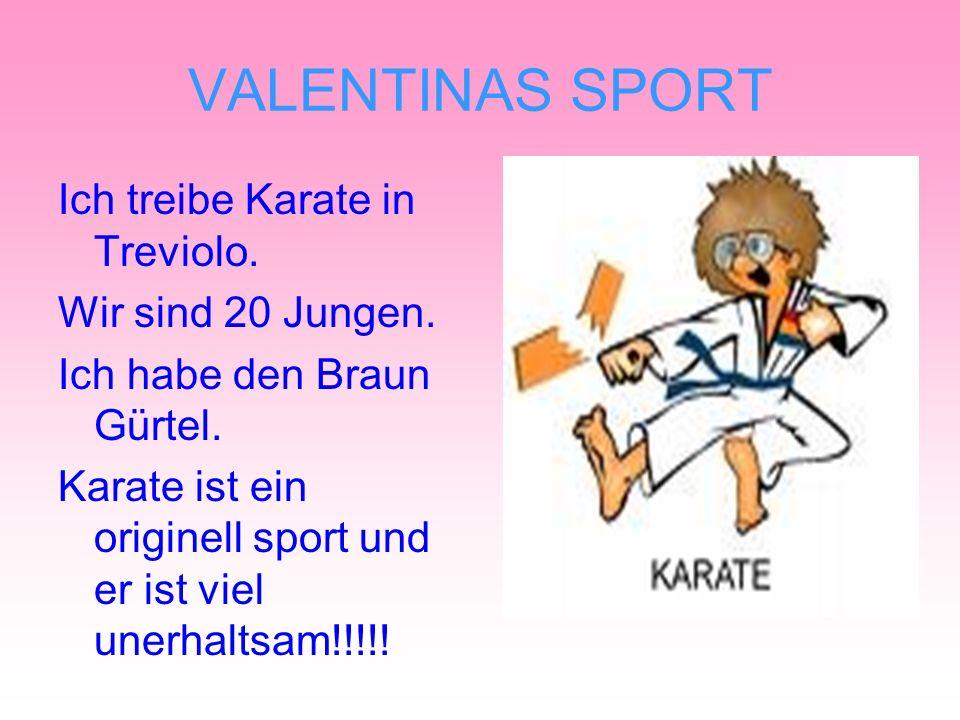 VALENTINAS SPORT Ich treibe Karate in Treviolo. Wir sind 20 Jungen.