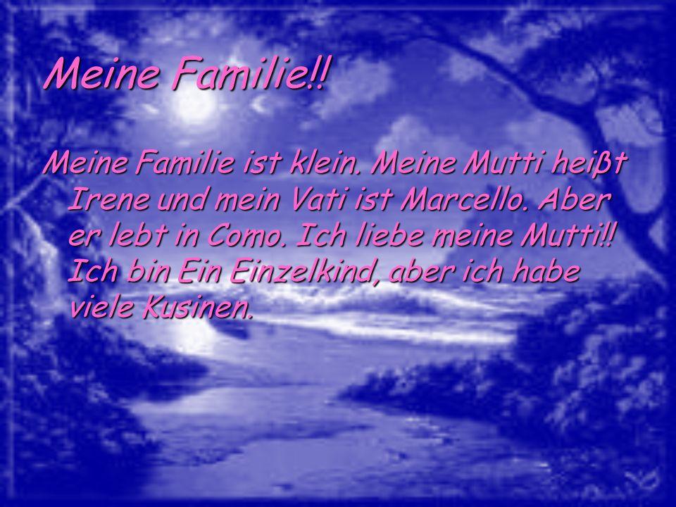Meine Familie!! Meine Familie ist klein. Meine Mutti heiβt Irene und mein Vati ist Marcello. Aber er lebt in Como. Ich liebe meine Mutti!! Ich bin Ein