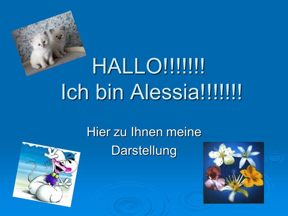 HALLO!!!!!!! Ich bin Alessia!!!!!!! Hier zu Ihnen meine Darstellung