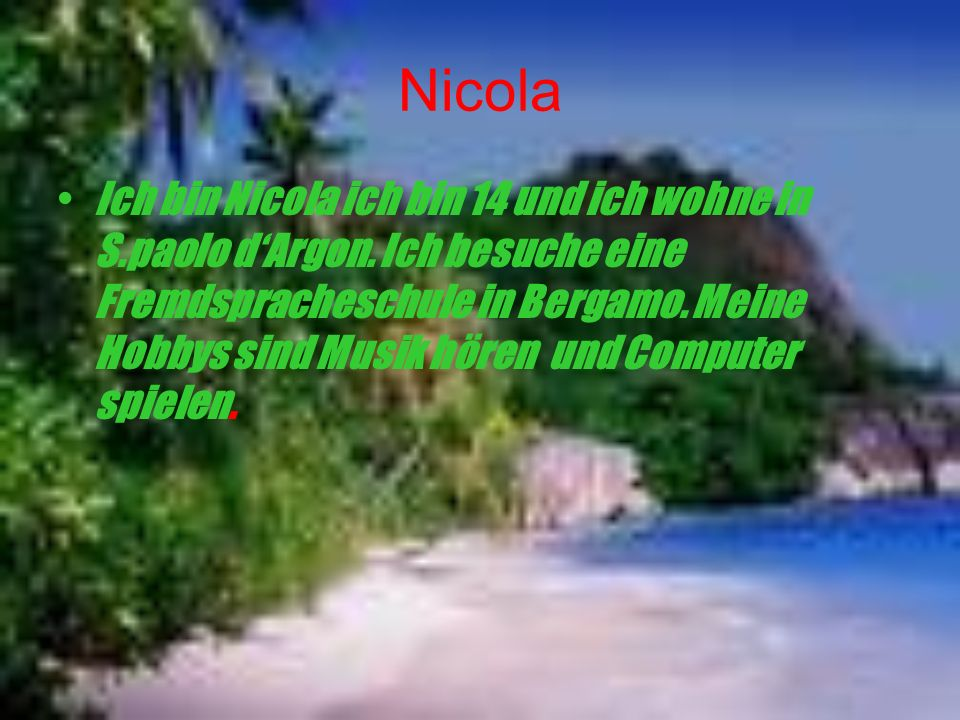 Nicola Ich bin Nicola ich bin 14 und ich wohne in S.paolo dArgon.