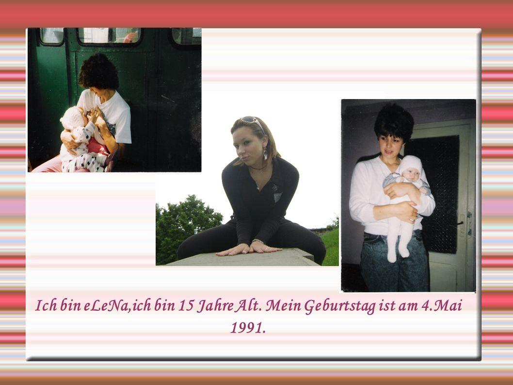 Ich bin eLeNa,ich bin 15 Jahre Alt. Mein Geburtstag ist am 4.Mai 1991.