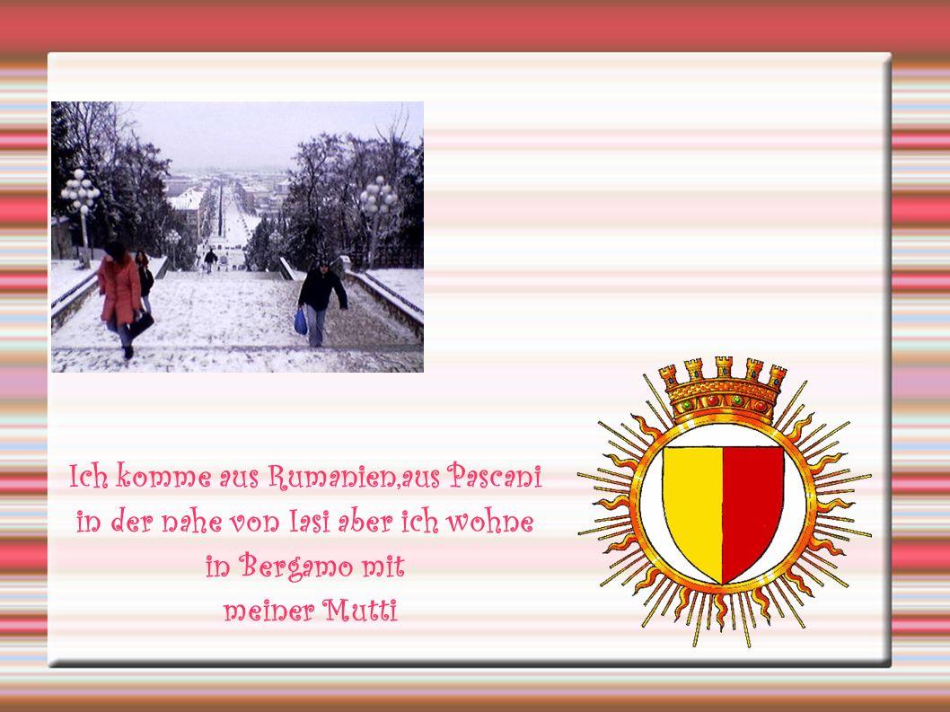 Ich komme aus Rumanien,aus Pascani in der nahe von Iasi aber ich wohne in Bergamo mit meiner Mutti
