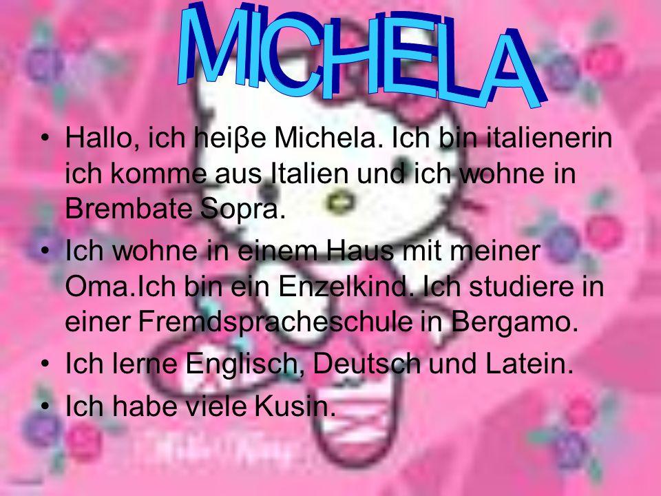 Hallo, ich heiβe Michela.
