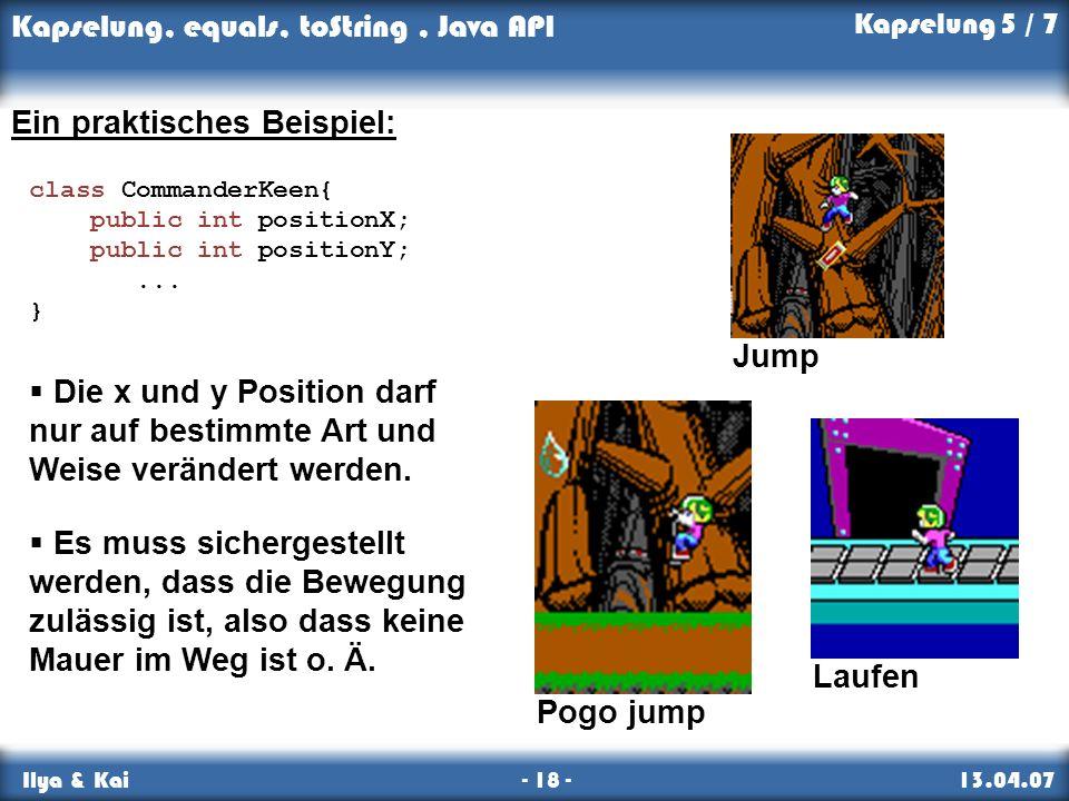 Kapselung, equals, toString, Java API Ilya & Kai - 18 - 13.04.07 Ein praktisches Beispiel: Die x und y Position darf nur auf bestimmte Art und Weise v