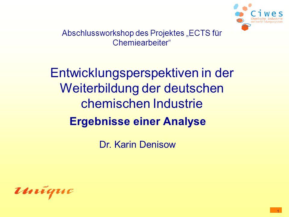 1 Abschlussworkshop des Projektes ECTS für Chemiearbeiter Entwicklungsperspektiven in der Weiterbildung der deutschen chemischen Industrie Ergebnisse