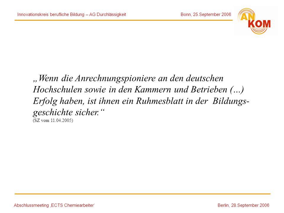 Abschlussmeeting ECTS Chemiearbeiter Berlin, 28.September 2006 Wenn die Anrechnungspioniere an den deutschen Hochschulen sowie in den Kammern und Betr