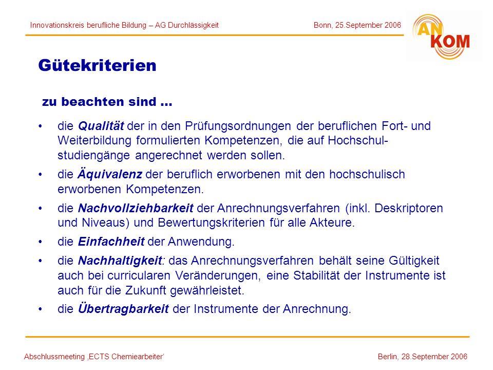 Abschlussmeeting ECTS Chemiearbeiter Berlin, 28.September 2006 Gütekriterien zu beachten sind … die Qualität der in den Prüfungsordnungen der beruflic