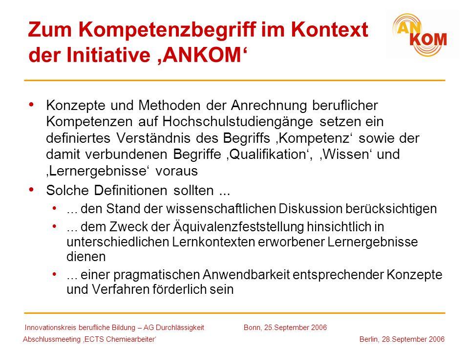 Abschlussmeeting ECTS Chemiearbeiter Berlin, 28.September 2006 Zum Kompetenzbegriff im Kontext der Initiative ANKOM Konzepte und Methoden der Anrechnu