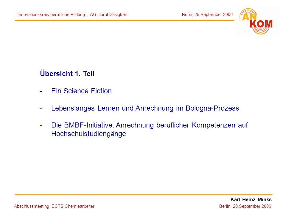 Abschlussmeeting ECTS Chemiearbeiter Berlin, 28.September 2006 Übersicht 1. Teil -Ein Science Fiction -Lebenslanges Lernen und Anrechnung im Bologna-P