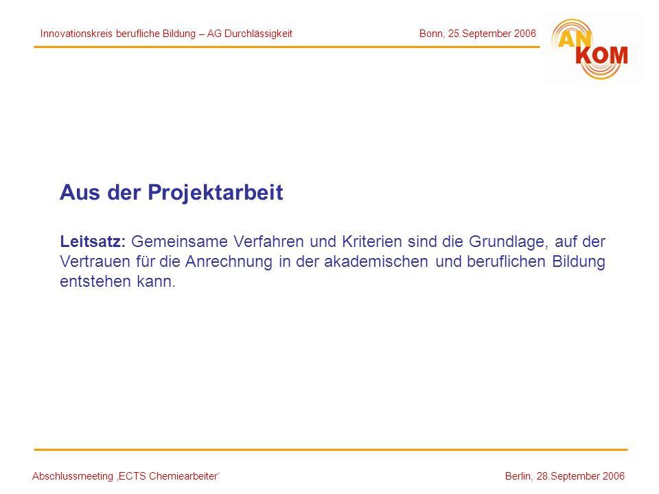 Abschlussmeeting ECTS Chemiearbeiter Berlin, 28.September 2006 Aus der Projektarbeit Leitsatz: Gemeinsame Verfahren und Kriterien sind die Grundlage,