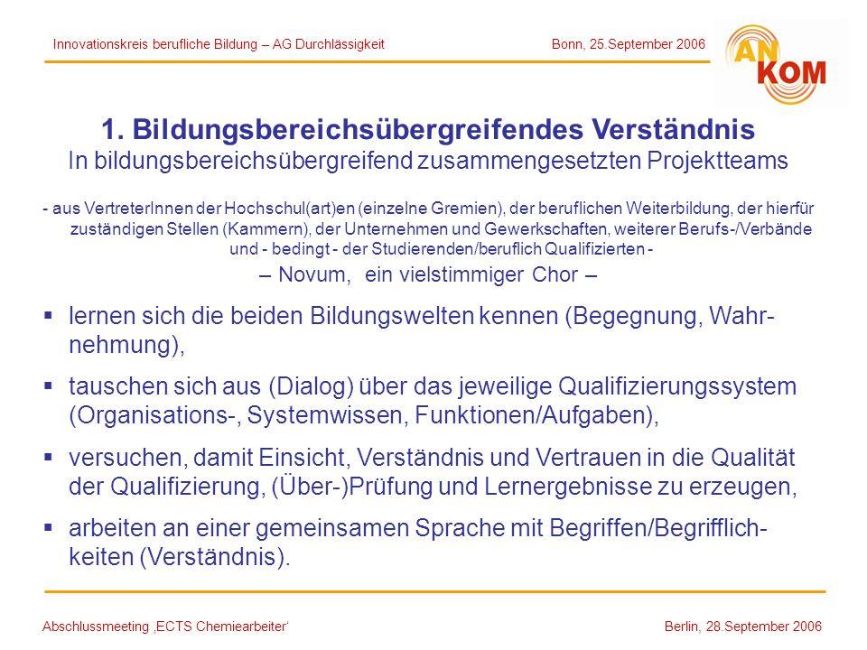 Abschlussmeeting ECTS Chemiearbeiter Berlin, 28.September 2006 1. Bildungsbereichsübergreifendes Verständnis In bildungsbereichsübergreifend zusammeng