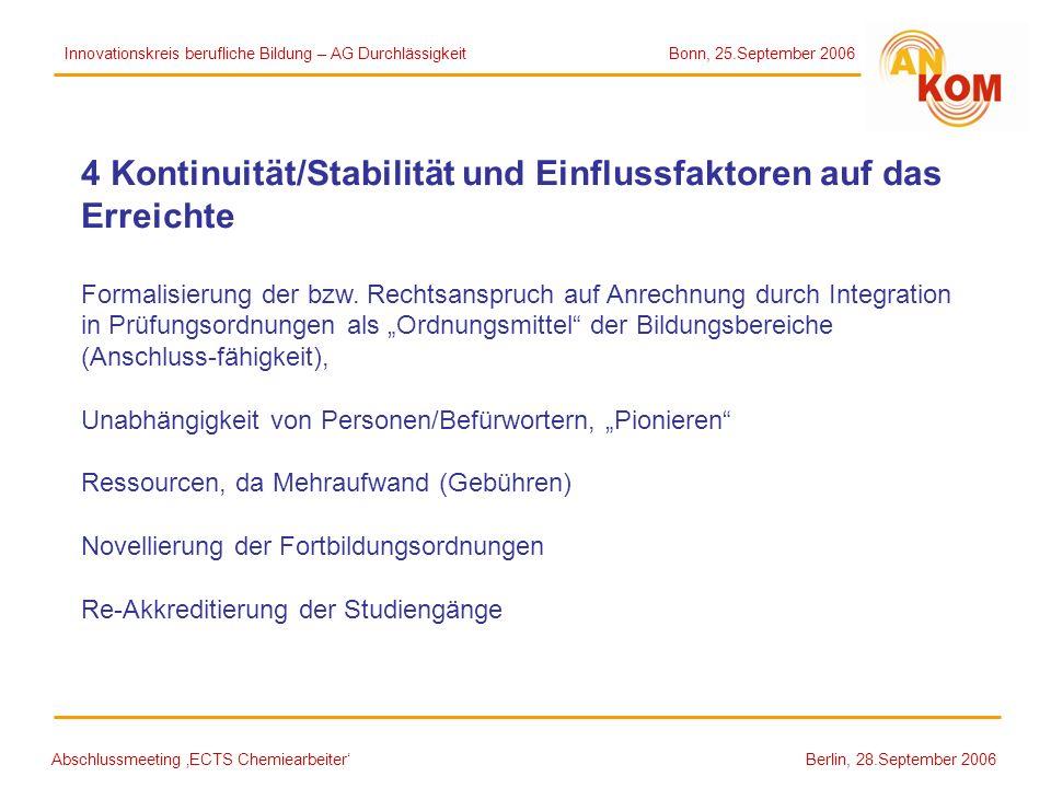 Abschlussmeeting ECTS Chemiearbeiter Berlin, 28.September 2006 4 Kontinuität/Stabilität und Einflussfaktoren auf das Erreichte Formalisierung der bzw.