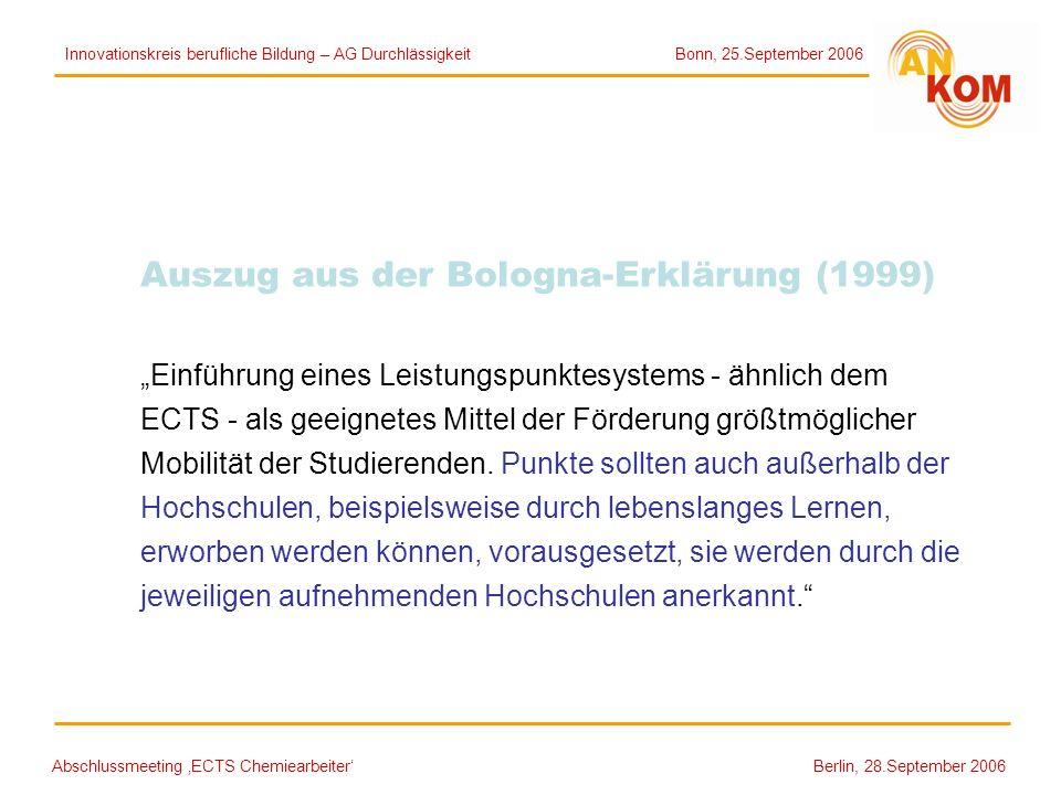 Abschlussmeeting ECTS Chemiearbeiter Berlin, 28.September 2006 Auszug aus der Bologna-Erklärung (1999) Einführung eines Leistungspunktesystems - ähnli