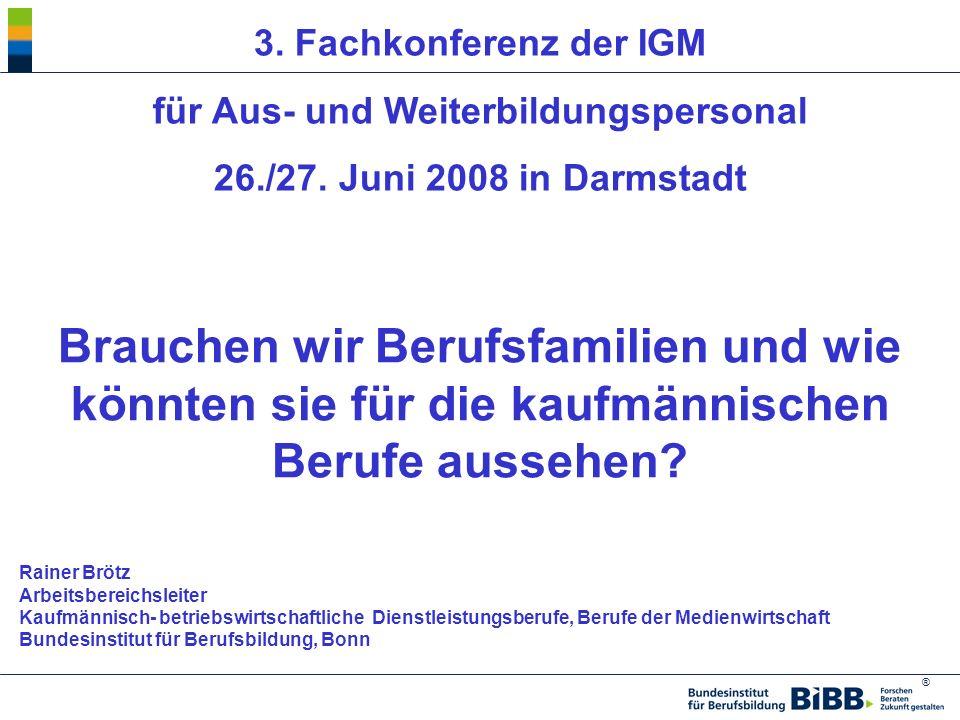 ® Rainer Brötz, Diplomsoziologe 3. Fachkonferenz der IGM für Aus- und Weiterbildungspersonal 26./27. Juni 2008 in Darmstadt Brauchen wir Berufsfamilie
