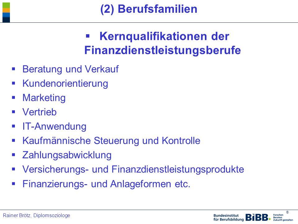 ® Rainer Brötz, Diplomsoziologe (2) Berufsfamilien Kernqualifikationen der Finanzdienstleistungsberufe Beratung und Verkauf Kundenorientierung Marketi