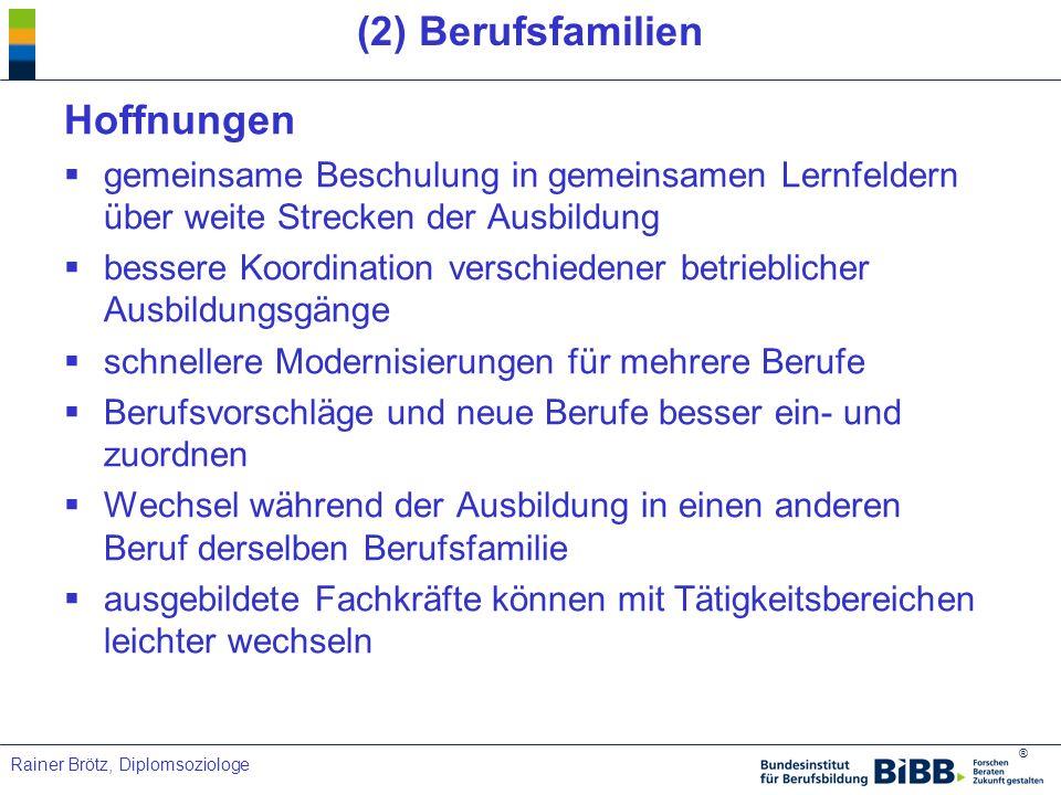 ® Rainer Brötz, Diplomsoziologe (2) Berufsfamilien Hoffnungen gemeinsame Beschulung in gemeinsamen Lernfeldern über weite Strecken der Ausbildung bess