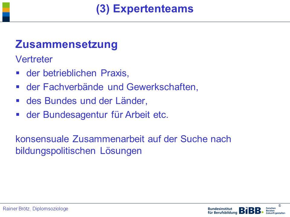 ® Rainer Brötz, Diplomsoziologe (3) Expertenteams Zusammensetzung Vertreter der betrieblichen Praxis, der Fachverbände und Gewerkschaften, des Bundes