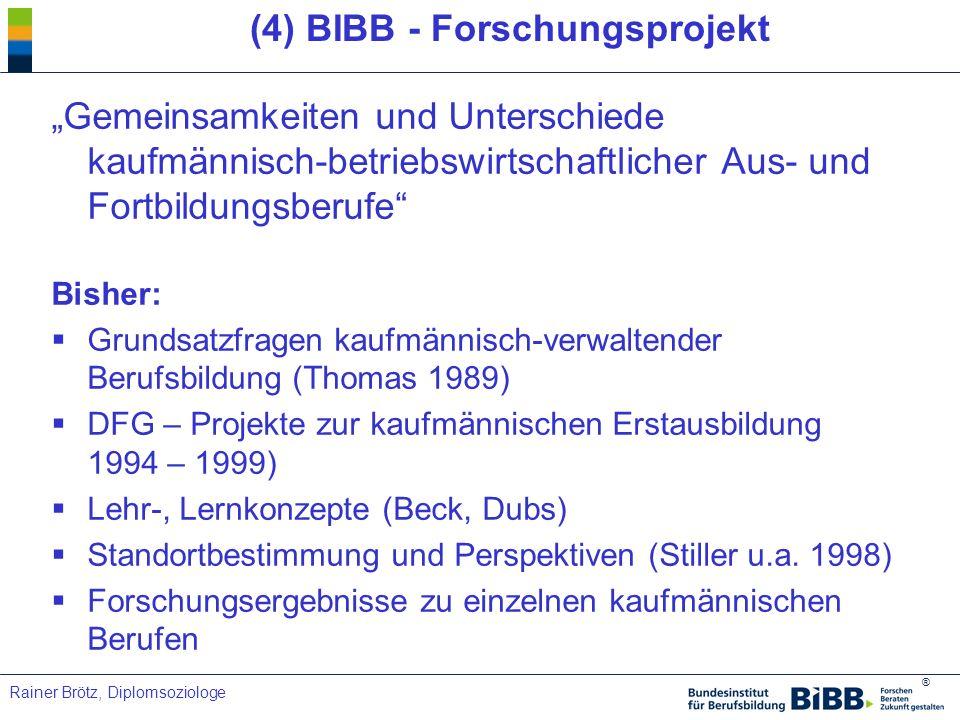 ® Rainer Brötz, Diplomsoziologe (4) BIBB - Forschungsprojekt Gemeinsamkeiten und Unterschiede kaufmännisch-betriebswirtschaftlicher Aus- und Fortbildu