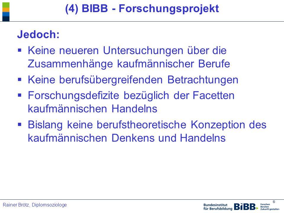 ® Rainer Brötz, Diplomsoziologe (4) BIBB - Forschungsprojekt Jedoch: Keine neueren Untersuchungen über die Zusammenhänge kaufmännischer Berufe Keine b