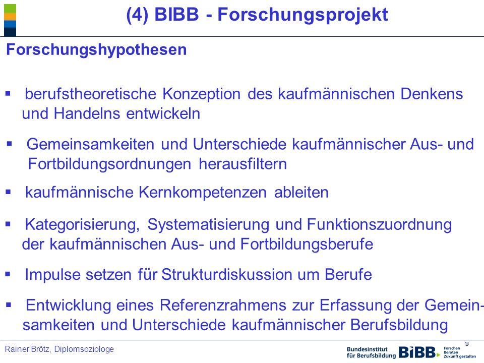 ® Rainer Brötz, Diplomsoziologe (4) BIBB - Forschungsprojekt Forschungshypothesen berufstheoretische Konzeption des kaufmännischen Denkens und Handeln