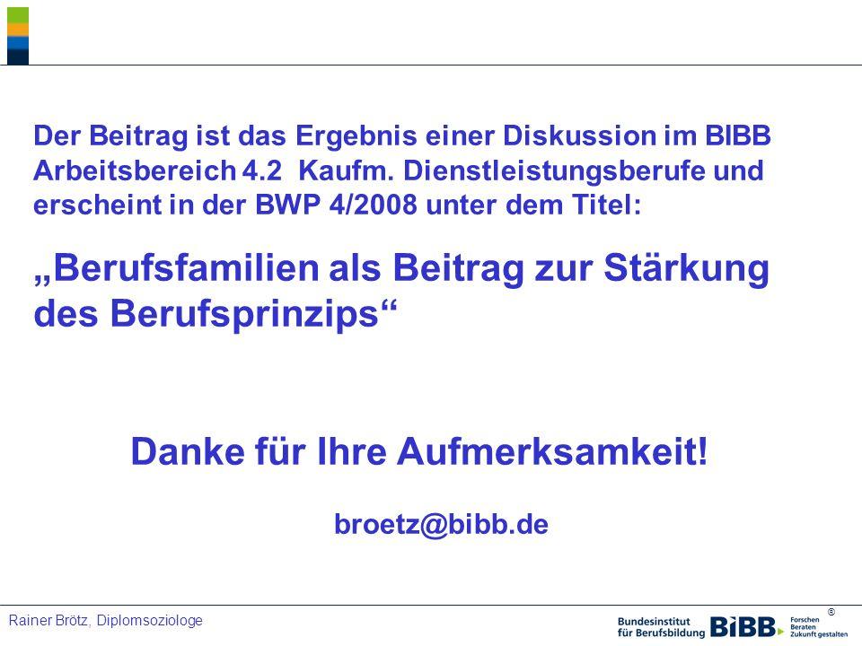 ® Rainer Brötz, Diplomsoziologe Der Beitrag ist das Ergebnis einer Diskussion im BIBB Arbeitsbereich 4.2 Kaufm. Dienstleistungsberufe und erscheint in