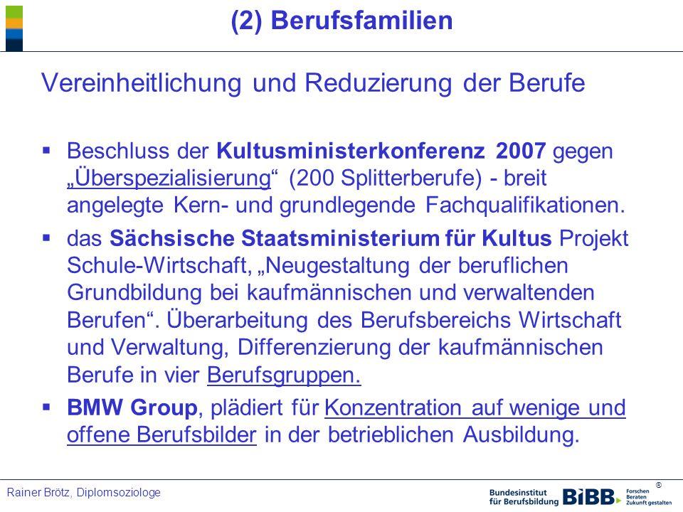 ® Rainer Brötz, Diplomsoziologe (2) Berufsfamilien Vereinheitlichung und Reduzierung der Berufe Beschluss der Kultusministerkonferenz 2007 gegen Übers