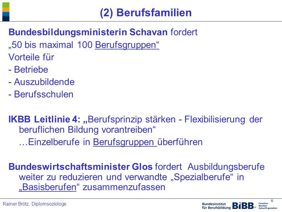 ® Rainer Brötz, Diplomsoziologe (2) Berufsfamilien Bundesbildungsministerin Schavan fordert 50 bis maximal 100 Berufsgruppen Vorteile für - Betriebe -