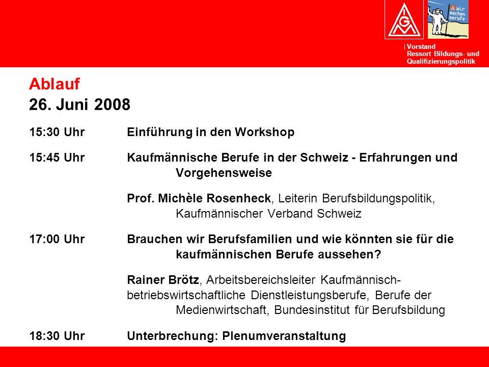 Vorstand Ressort Bildungs- und Qualifizierungspolitik Ablauf 26. Juni 2008 15:30 UhrEinführung in den Workshop 15:45 UhrKaufmännische Berufe in der Sc