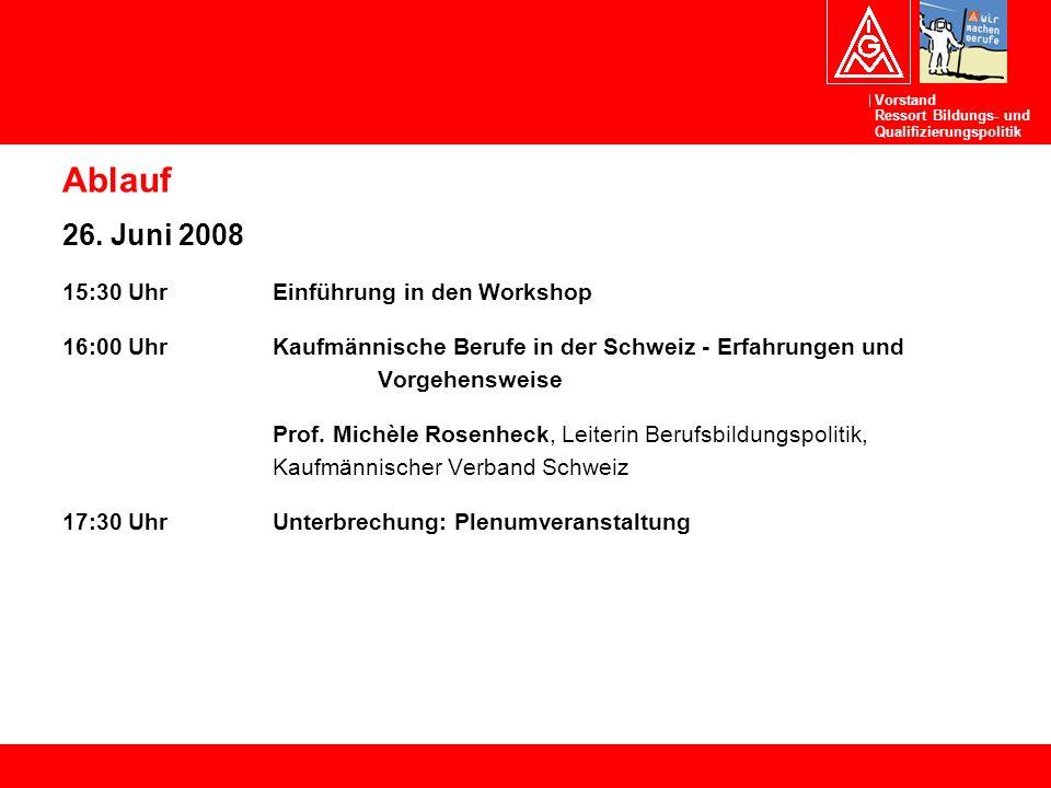 Vorstand Ressort Bildungs- und Qualifizierungspolitik Ablauf 26. Juni 2008 15:30 UhrEinführung in den Workshop 16:00 UhrKaufmännische Berufe in der Sc