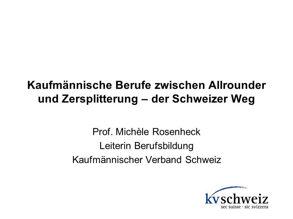 Kaufmännische Berufe zwischen Allrounder und Zersplitterung – der Schweizer Weg Prof. Michèle Rosenheck Leiterin Berufsbildung Kaufmännischer Verband